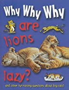 Why Why Why Are Lions Lazy? by Carly Blake