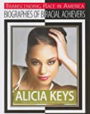 Roberts, Russell: Alicia Keys: Singer-Songwriter, Musician, Actress, and Producer (Transcending Race in America: Biographies of Biracial Achievers)