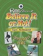 Impossible Feats (Ripley's Believe It or…