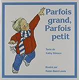 Kathy Stinson: Parfois Grand, Parfois Petit (French Edition)