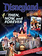 Disneyland Then, Now, and Forever by Tim…