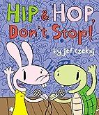 Hip and Hop, Dont Stop! by Jef Czekaj