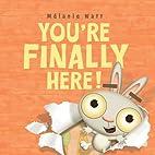 You're Finally Here! by Mélanie…