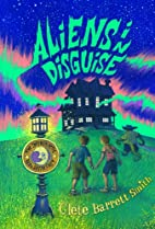 Aliens in Disguise by Clete Barrett Smith