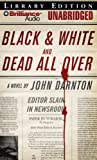 Darnton, John: Black and White and Dead All Over