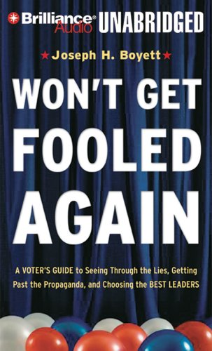 wont-get-fooled-again-a-voters-guide-to-seeing-through-the-lies-getting-past-the-propaganda-and-choosing-the-best-leaders