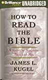 Kugel, James L.: How to Read the Bible: A Guide to Scripture, Then and Now