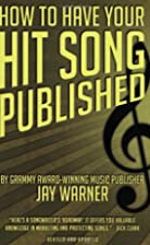 How to Have Your Hit Song Published by Jay…