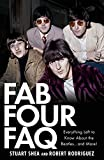 Rodriguez, Robert: Fab Four FAQ: Everything Left to Know About the Beatles ... and More!