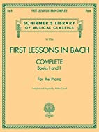 First Lessons in Bach, Complete: For the…