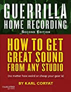 Guerrilla Home Recording, Second Edition by…