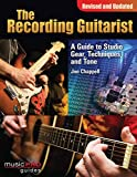 Chappell, Jon: The Recording Guitarist: A Guide to Studio Gear, Techniques and Tone (Revised and Updated Edition) (Music Pro Guide Books & DVDs) (Music Pro Guides)