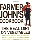 Peterson, John: Farmer John&#39;s Cookbook: The Real Dirt on Vegetables