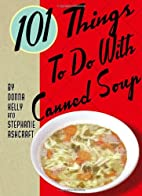 101 Things to Do with Canned Soup by…