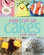 Easy Cut-up Cakes for Kids by Melissa Barlow