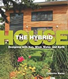Hybrid House, The: Designing with Sun, Wind,…