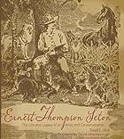 Ernest Thompson Seton: The Life and Legacy…