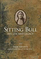 Sitting Bull: His Life and Legacy by Ernie…