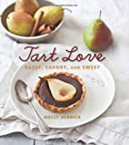 Tart Love: Sassy, Savory, and Sweet by Holly…