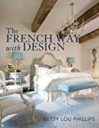 French Way with Design by Betty Lou Phillips