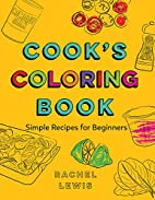 Cook's Coloring Book: Simple Recipes for…