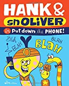 Hank & Snoliver: Put Down the Phone by Nate…