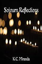 Sojourn Reflections by K.C. Miranda