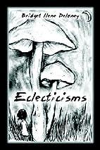 Eclecticisms by Bridget Ilene Delaney