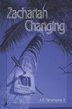 Zachariah Changing by J.F. Simmons II