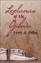 Leelanau of the Ojibwa by Lynn A. Dillon