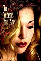 To Where You Are by Tammy Adam