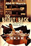 March, Abe F.: To Beirut And Back: An American in the Middle East