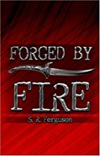 Forged by Fire by S.R. Ferguson