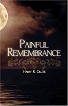 Painful Remembrance by Harry R Clute