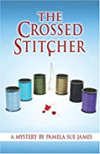 The Crossed Stitcher by Pamela Sue James