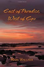 East of Paradise, West of Ego by Mark…