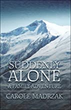 Suddenly Alone: A Family Adventure by Carole…