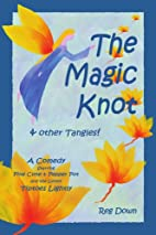 The Magic Knot & Other Tangles!: A Comedy by…