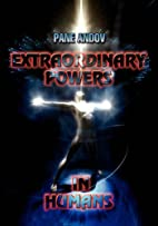 Extraordinary Powers in Humans by Pane Andov