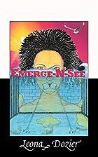Emerge-N-See by Leona Dozier