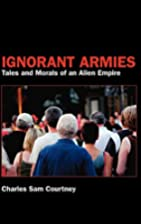 Ignorant Armies: Tales and Morals of an…