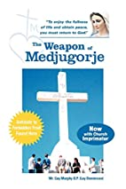 The Weapon of Medjugorje by MR Guy Murphy O.…