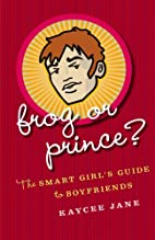 Frog or Prince?: The Smart Girl's Guide to…