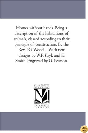 Homes without hands. Being a description of the habitations of animals, classed according to their principle of construction. By the Rev. J.G. Wood ... Keyl, and E. Smith. Engraved by G. Pearson.