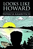 Kambitsch, Patricia: Looks Like Howard: An Irreverent Memoir of Death, Childhood, and Growing Up