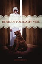 BEHIND THE POLYGAMY VEIL by Kenneth Brown