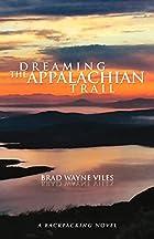 Dreaming the Appalachian Trail by Brad Wayne…