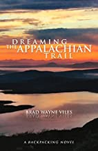 Dreaming the Appalachian Trail by Brad Wayne…