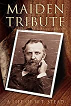 Maiden Tribute: A Life of W.T. Stead by…