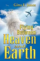 Flying Between Heaven and Earth by Gina E.…